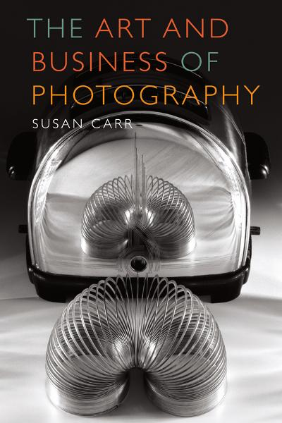 The Art and Business of Photography By: Susan Carr