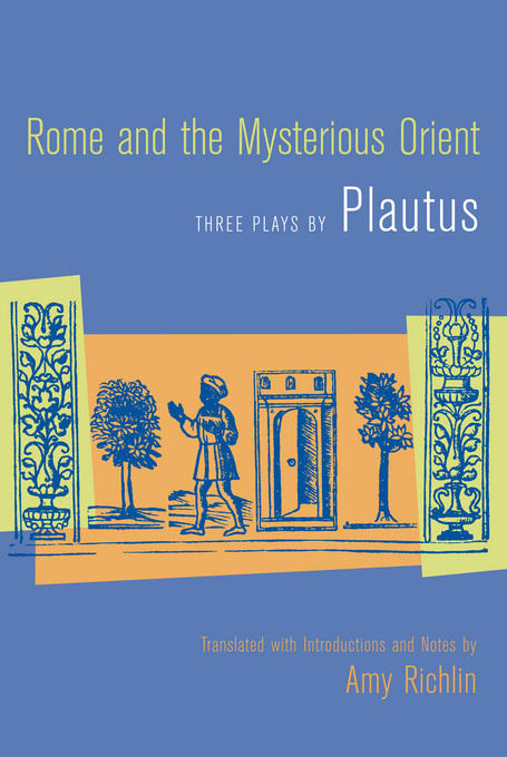 Rome and the Mysterious Orient: Three Plays by Plautus