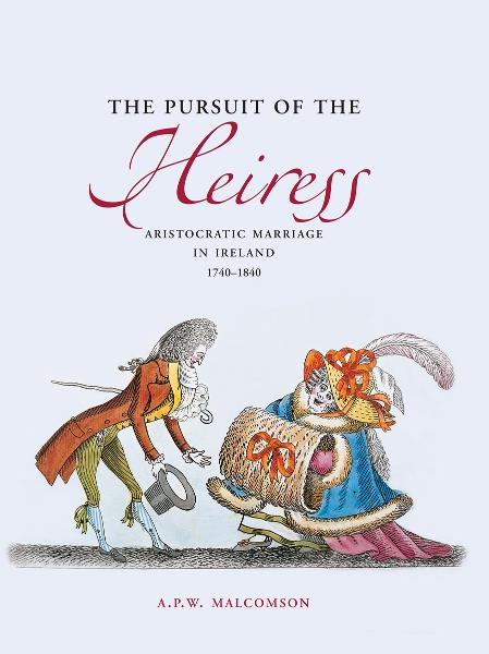Pursuit of the Heiress: Aristocratic Marriage in Ireland, 1740-1840