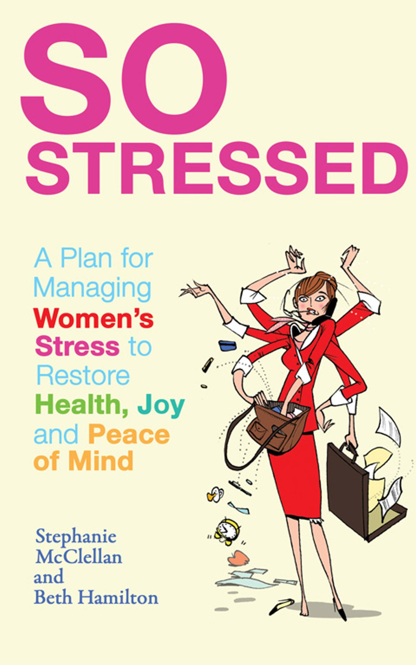 So Stressed A Plan for Managing Women?s Stress to Restore Health,  Joy and Peace of Mind