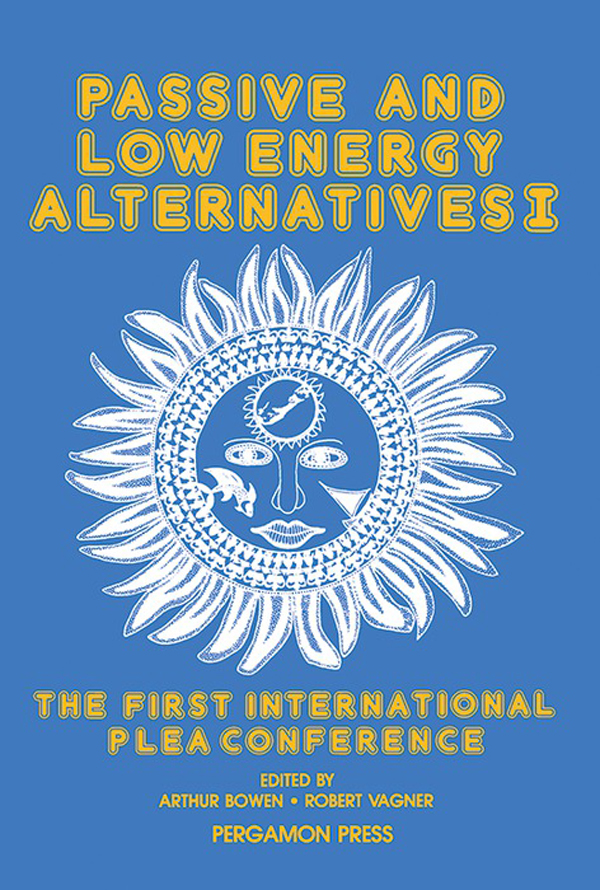 Passive and Low Energy Alternatives I The First International PLEA Conference,  Bermuda,  September 13-15,  1982