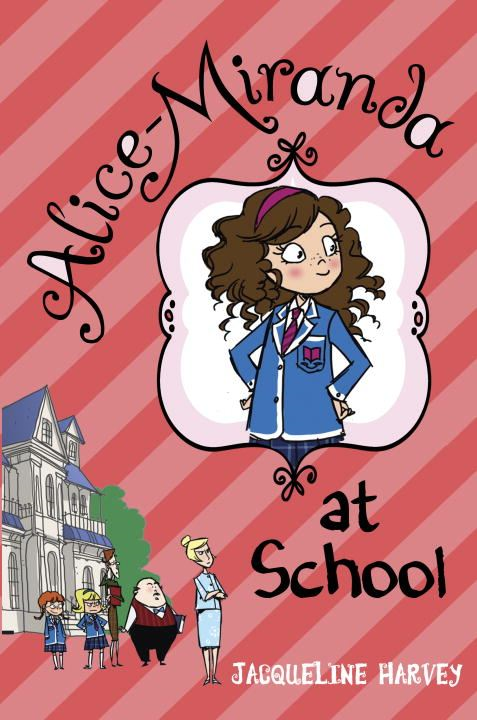 Alice-Miranda at School By: Jacqueline Harvey