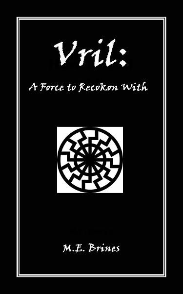 Vril: A Force to Reckon With By: M.E. Brines