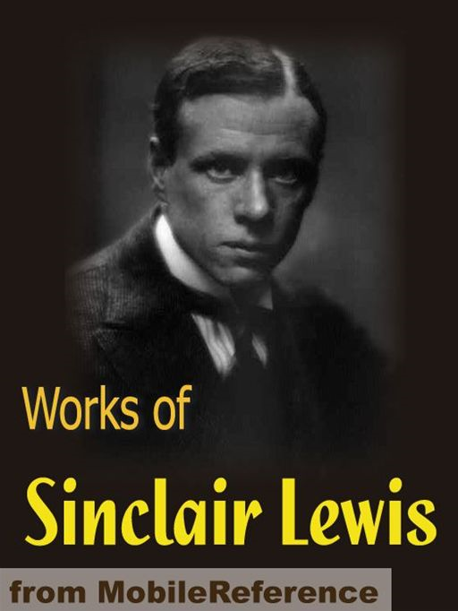 Works Of Sinclair Lewis: Main Street, Babbitt, The Innocents, The Trail Of The Hawk, The Job, Free Air & More  (Mobi Collected Works) By: Sinclair Lewis