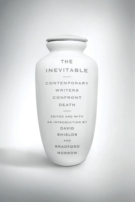 The Inevitable: Contemporary Writers Confront Death By: