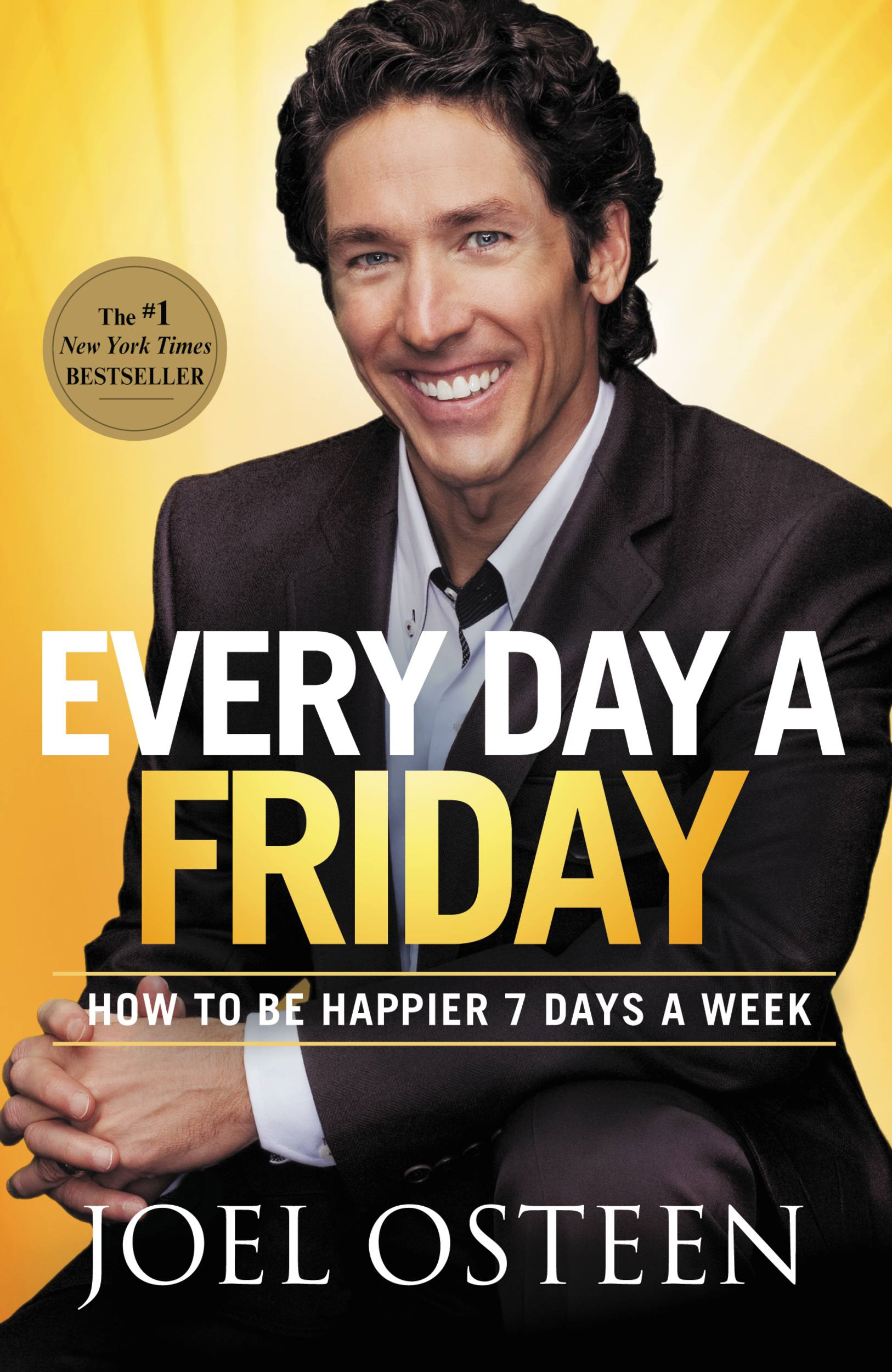 Every Day a Friday By: Joel Osteen