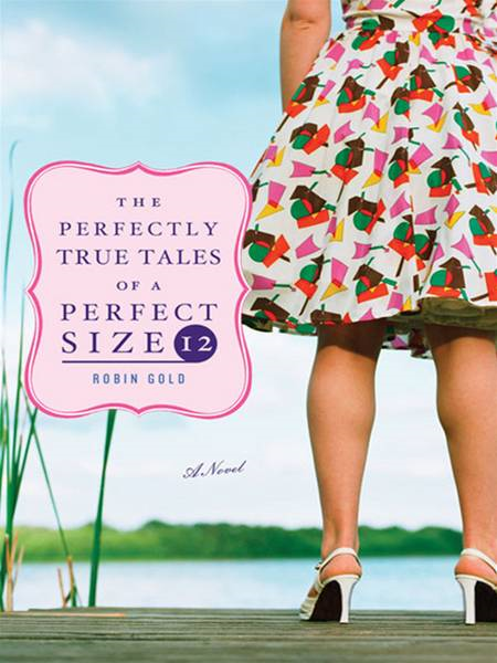 The Perfectly True Tales of a Perfect Size 12 By: Robin Gold