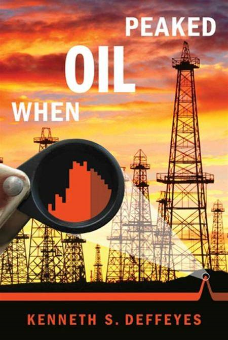 When Oil Peaked By: Kenneth S. Deffeyes