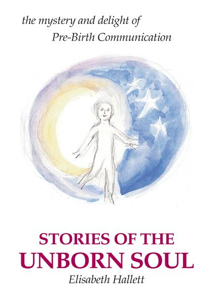 Stories of the Unborn Soul By: Elisabeth Hallett