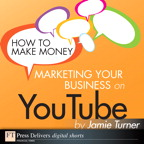 How to Make Money Marketing Your Business on YouTube By: Jamie Turner