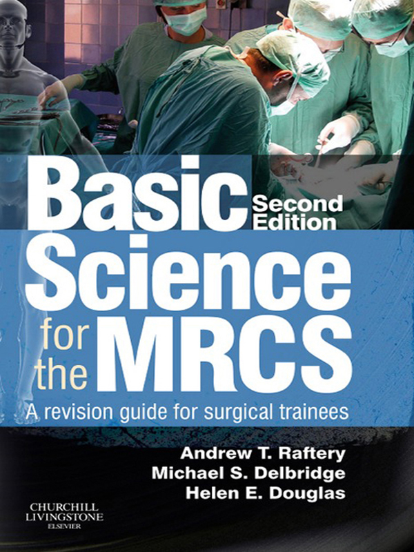 Basic Science for the MRCS By: Andrew T. Raftery,Helen E. Douglas,Michael S. Delbridge