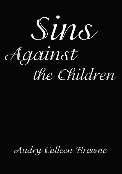 Sins Against the Children By: Audry Browne
