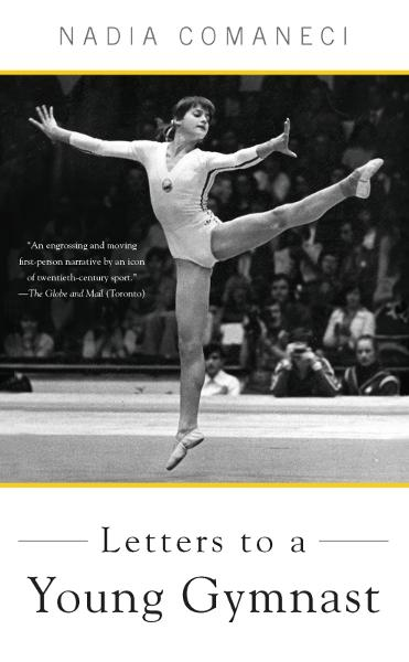Letters to a Young Gymnast By: Nadia Comaneci