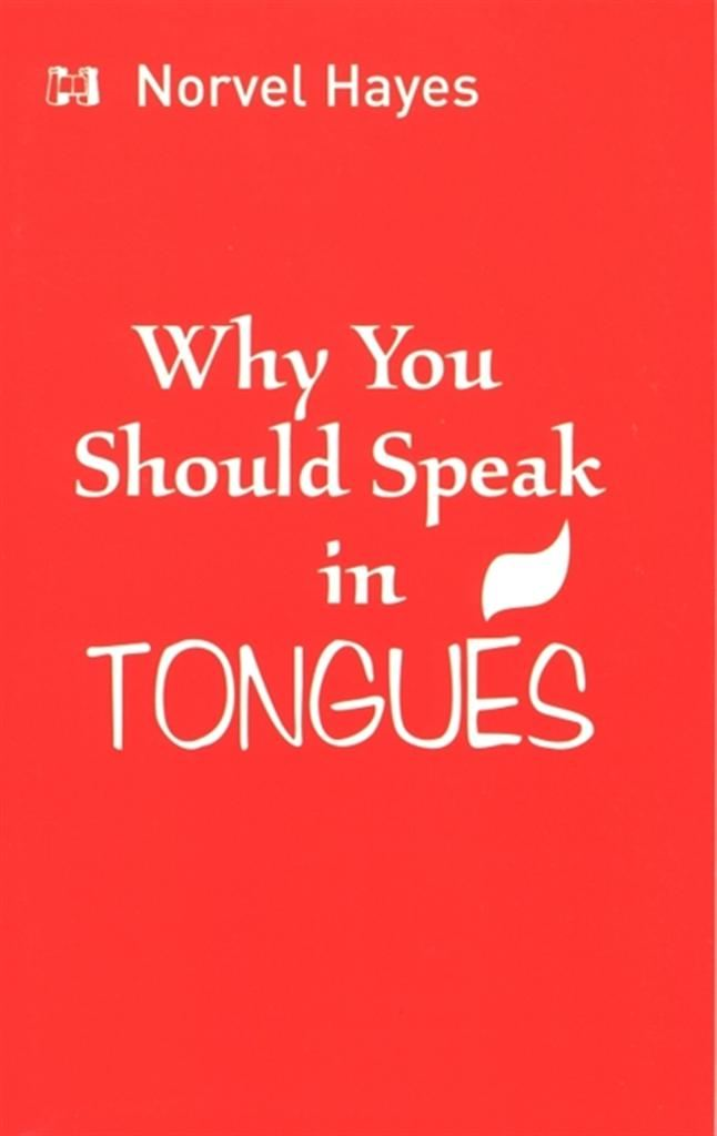 Why You Should Speak in Tongues By: Norvel Hayes