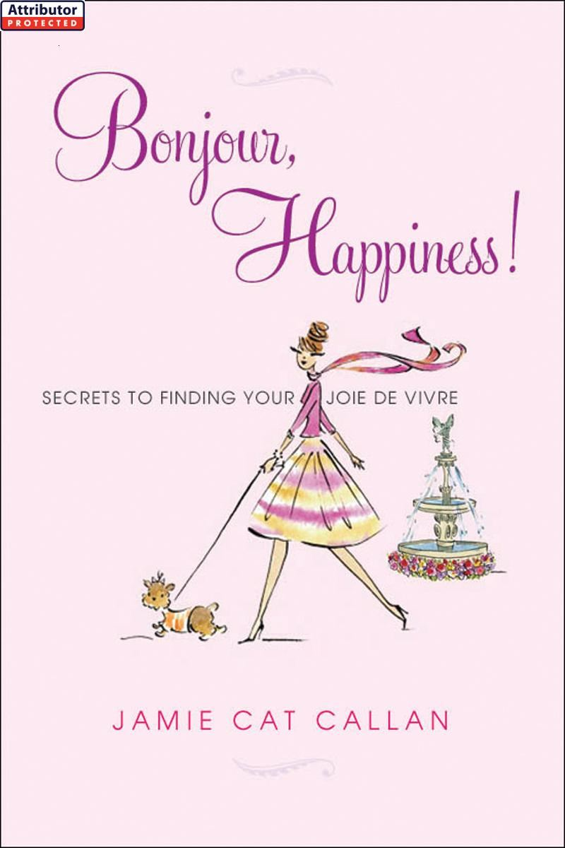 Bonjour, Happiness! By: Jamie Cat Callan