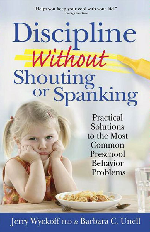 Discipline Without Shouting or Spanking By: Barbara C. Unell,PhD, Jerry Wyckoff