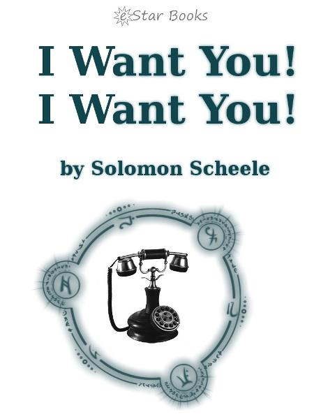 I Want You I Want You By: Solomon Scheele