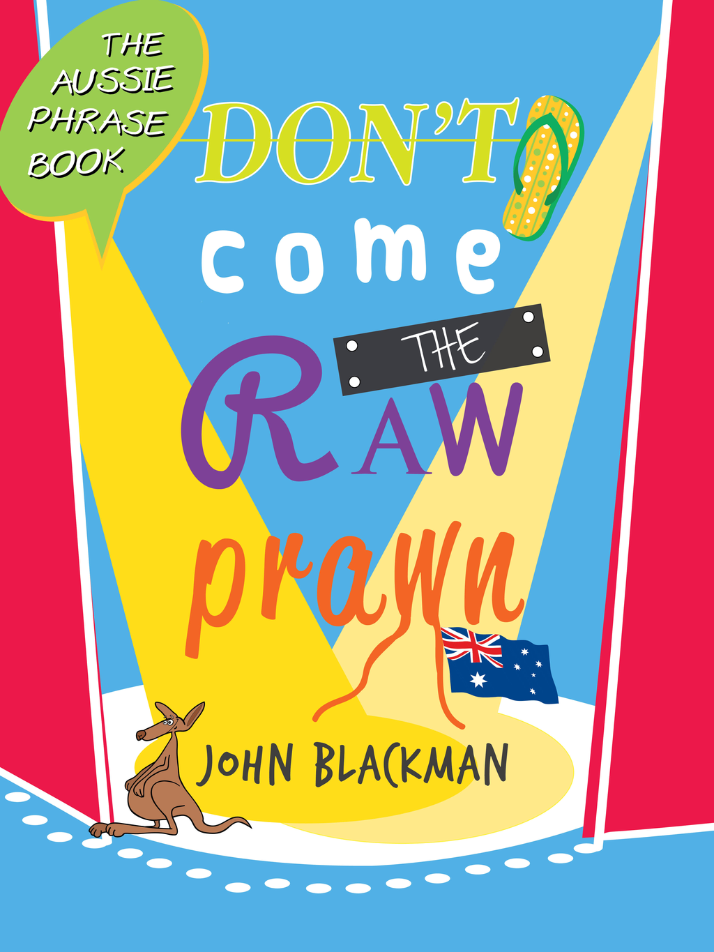 Don't Come the Raw Prawn!: The Aussie Phrase Book