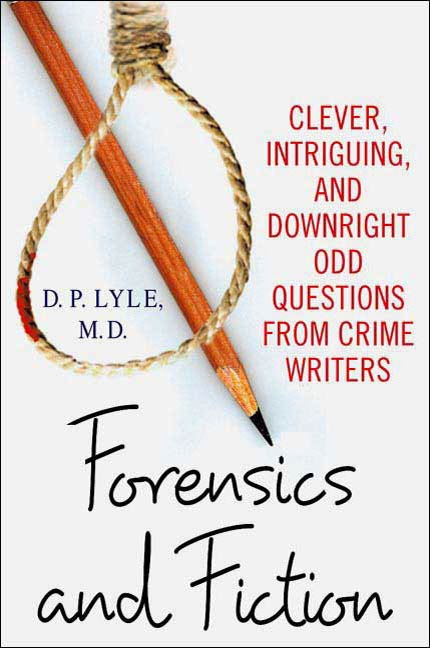 Forensics and Fiction By: D. P. Lyle