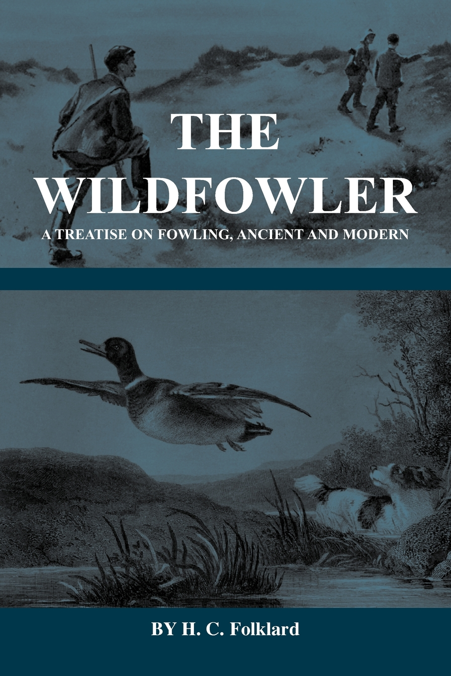 The Wildfowler - A Treatise On Fowling, Ancient And Modern (History of Shooting Series - Wildfowling)