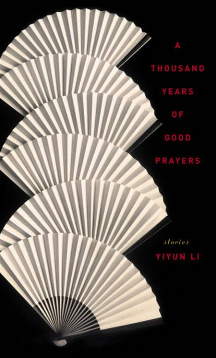 A Thousand Years of Good Prayers By: Yiyun Li