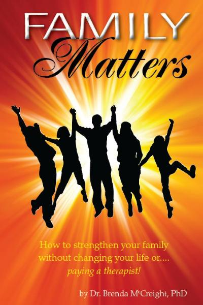 Family Matters: How To Strengthen Your Family (Without Paying for Therapy or Changing Your Lives) By: Brenda McCreight