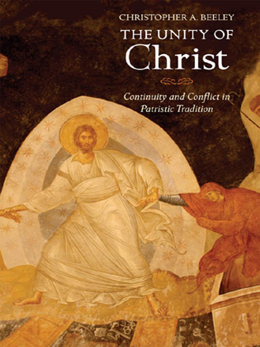 The Unity of Christ: Continuity and Conflict in Patristic Tradition