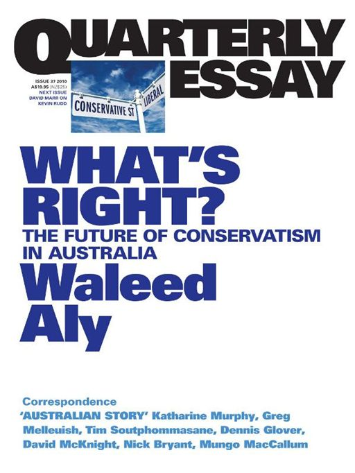 Quarterly Essay 37, What's Right? The Future Of Conservatism In Australia By: Waleed Aly