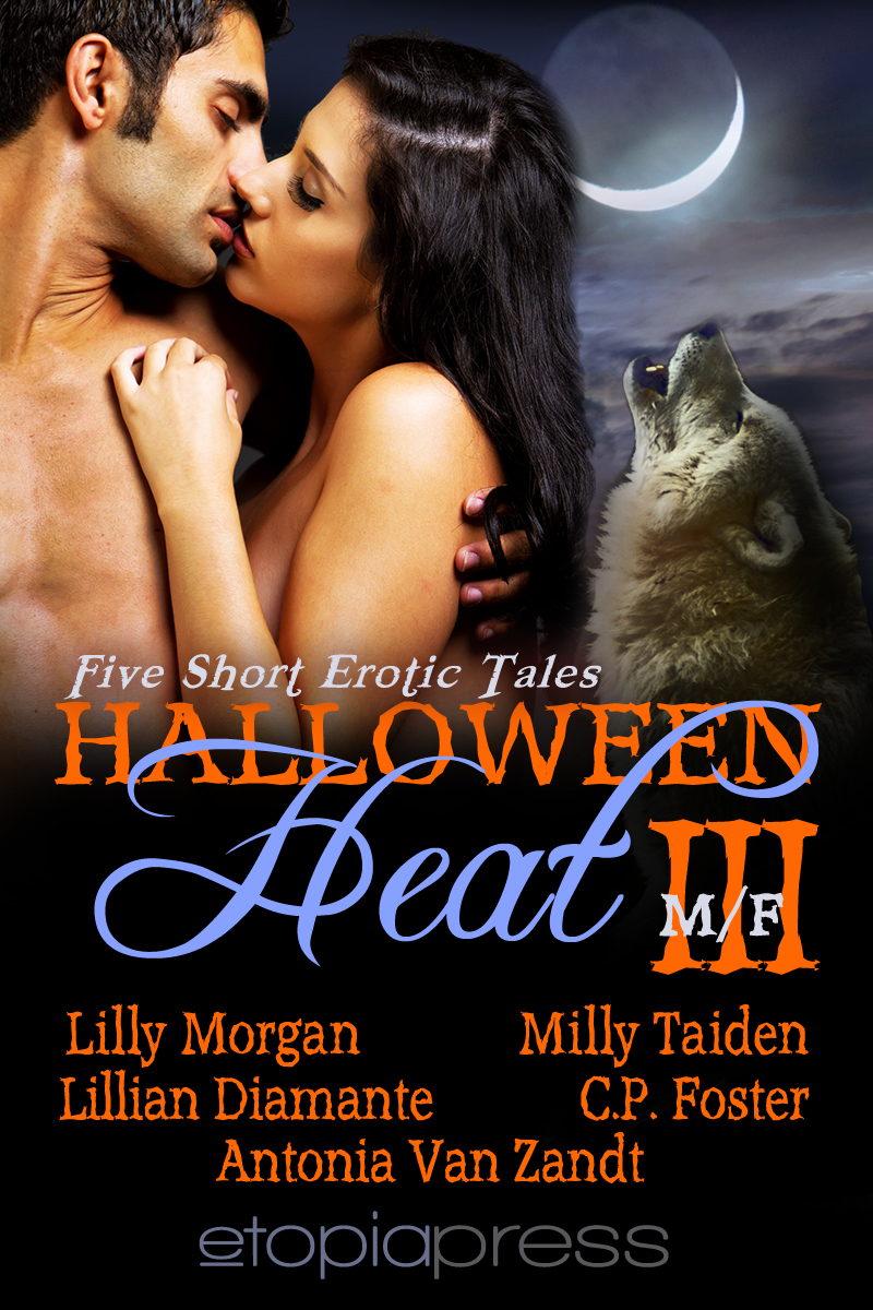 Halloween Heat III By: Lilly Morgan, Milly Taiden, Lillian Diamante, C. P. Foster, Antonia Van Zandt