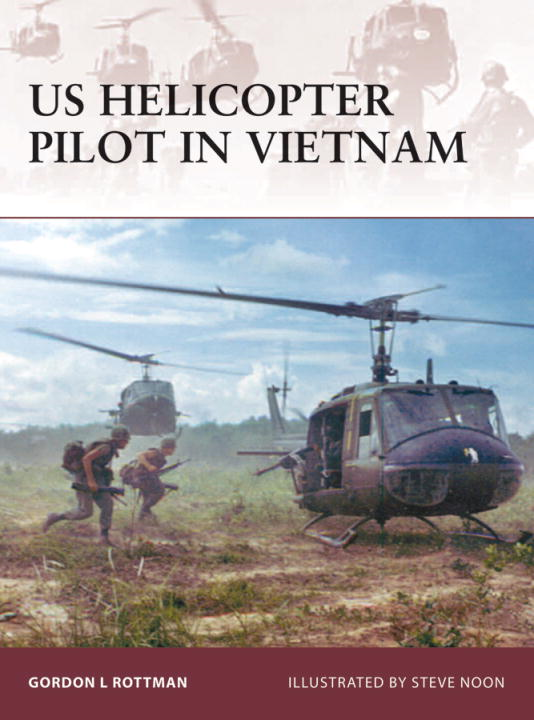US Helicopter Pilot in Vietnam By: Gordon Rottman,Steve Noon