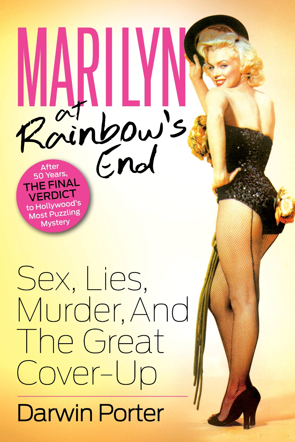 Marilyn At Rainbow's End: Sex, Lies, Murder, and the Great Cover-up By: Darwin Porter
