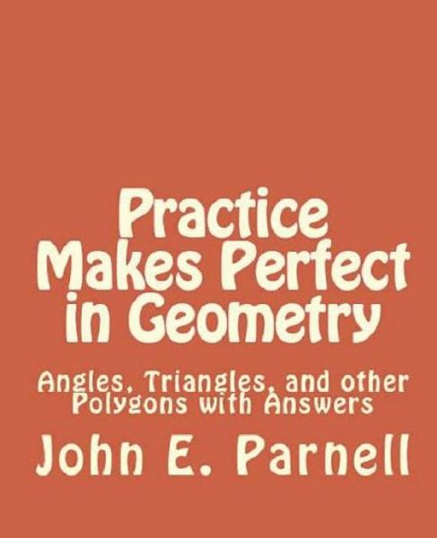 Practice Makes Perfect in Geometry: Angles, Triangles and other Polygons with Answers