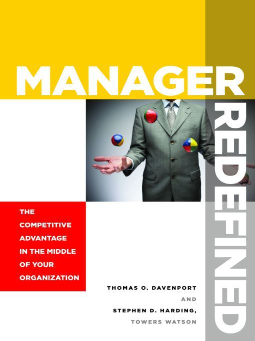 Manager Redefined By: Stephen D. Harding,Thomas O. Davenport