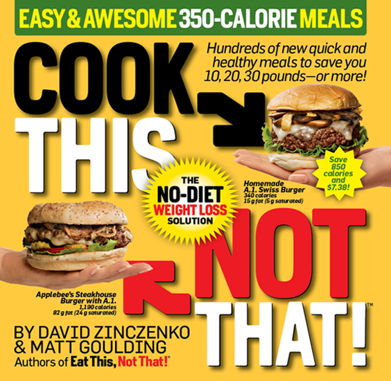 Cook This, Not That! Easy & Awesome 350-Calorie Meals By: David Zinczenko,Matt Goulding