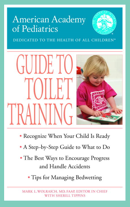 The American Academy of Pediatrics Guide to Toilet Training By: American Academy Of Pediatrics