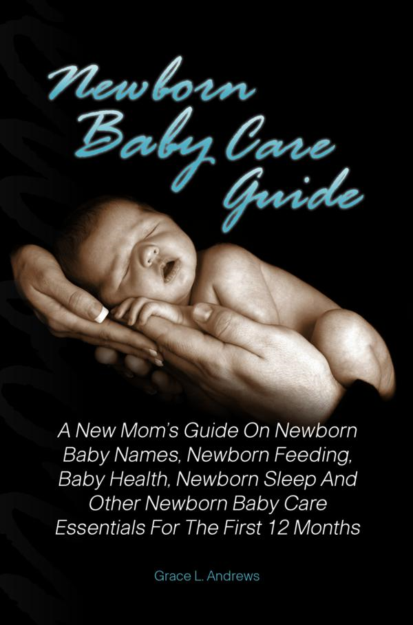 Newborn Baby Care Guide By: Grace L. Andrews