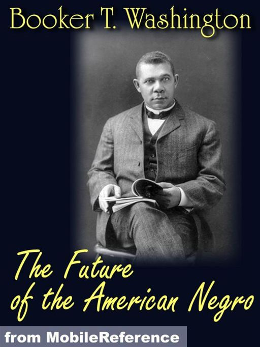 The Future Of The American Negro  (Mobi Classics) By: Booker T. Washington