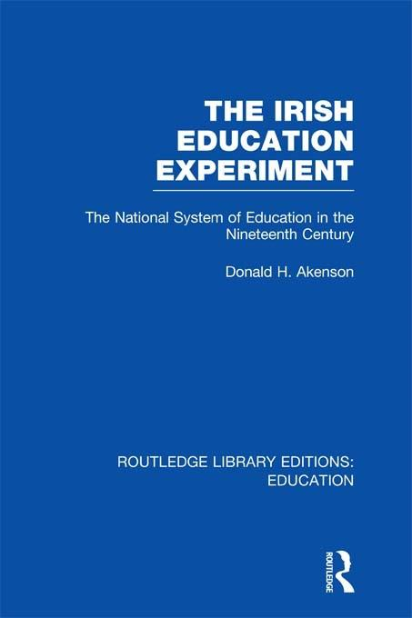 The Irish Education Experiment: The National System of Education in the Nineteenth Century By: Akenson, Donald H.
