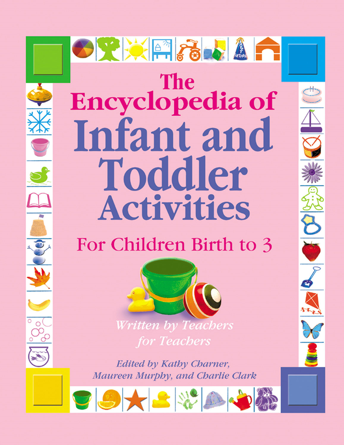 The Encyclopedia of Infant and Toddlers Activities for Children Birth to 3 By:
