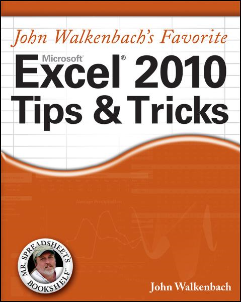 John Walkenbach's Favorite Excel 2010 Tips and Tricks By: John Walkenbach