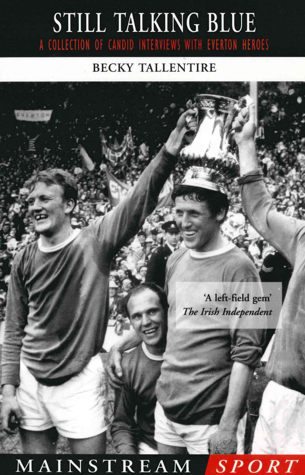 Still Talking Blue A Collection of Candid Interviews with Everton Heroes