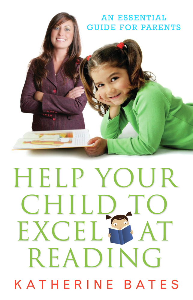 Help Your Child Excel at Reading: An Essential Guide for Parents By: Katherine Bates