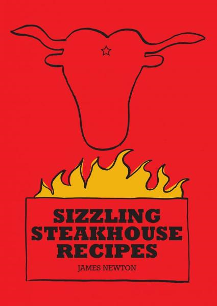 Sizzling Steakhouse Recipes By: James Newton