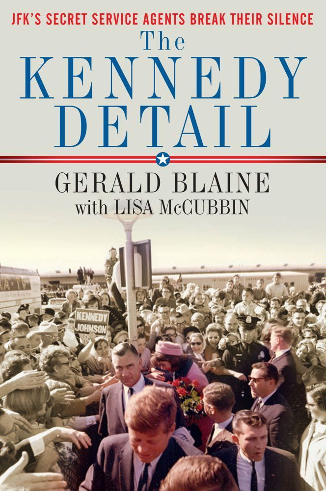 The Kennedy Detail By: Gerald Blaine,Lisa McCubbin