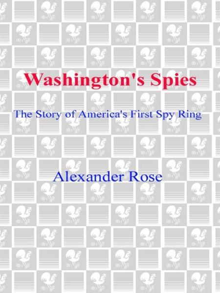 Washington's Spies By: Alexander Rose