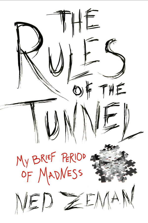 The Rules of the Tunnel: My Brief Period of Madness By: Ned Zeman