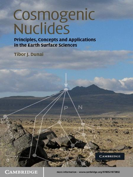 Cosmogenic Nuclides Principles,  Concepts and Applications in the Earth Surface Sciences