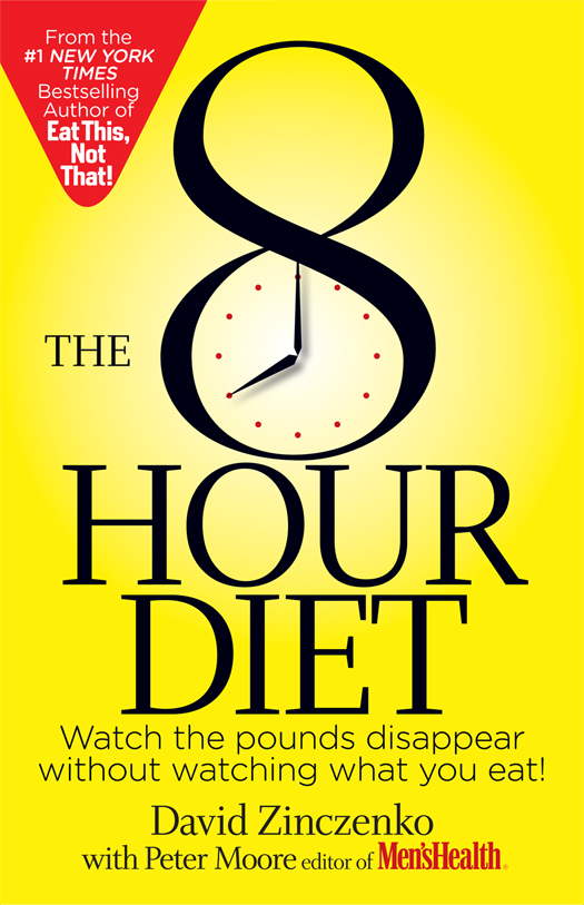The 8-Hour Diet By: David Zinczenko, Peter Moore