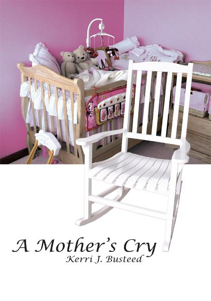 A Mother's Cry By: Kerri J. Busteed