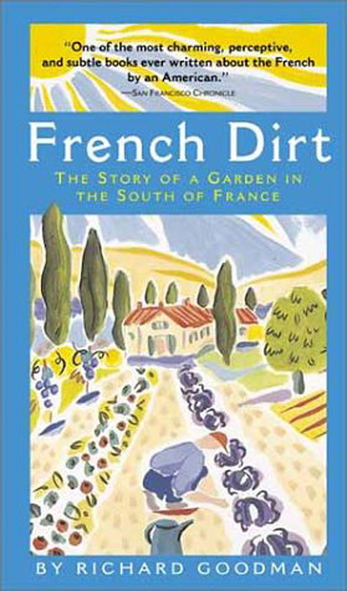 French Dirt: The Story of a Garden in the South of France By: Richard Goodman